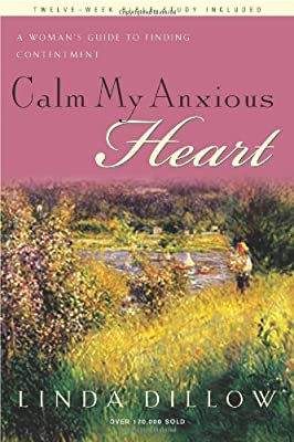 Calm My Anxious Heart Bible Study, A Woman's Guide to Finding Contentment
