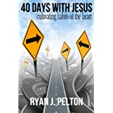 40 Days with Jesus: Cultivating Habits of the Heart (Everyday Theology Series Book 2)