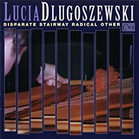 Lucia Dlugoszewski: Disparate Stairway Radical Other