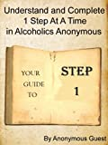 img - for 12 Steps of AA - Step 1 - Understand and Complete One Step At A Time in Recovery with Alcoholics Anonymous book / textbook / text book