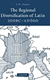 The Regional Diversification of Latin 200 BC - AD 600 (0521881498) by Adams, J. N.