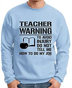 Avoid Injury Don't Tell Me How to Do My Job Teacher Premium Crewneck Sweatshirt Small Light Blue