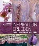 Inspiration erleben!: Impulse f�r die...
