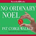 No Ordinary Noel Audiobook by Pat G'Orge-Walker Narrated by Lizan Mitchell