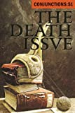 The Death Issue: Meditations on the Inevitable (Conjunctions:51)
