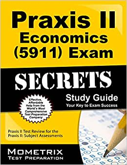 Praxis II Economics (5911) Exam Secrets Study Guide: Praxis II Test Review For The Praxis II: Subject Assessments (Mometrix Test Preparation)