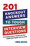 img - for 201 Knockout Answers to Tough Interview Questions: The Ultimate Guide to Handling the New Competency-Based Interview Style   [201 KNOCKOUT ANSW TO TOUGH INT] [Paperback] book / textbook / text book