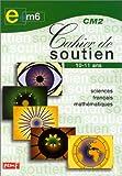 Cahier de soutien, CM2 : Sciences français-mathématique...
