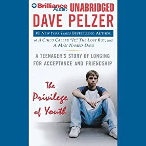 The Privilege of Youth: A Teenager's Story of Longing for Acceptance and Friendship | [Dave Pelzer]