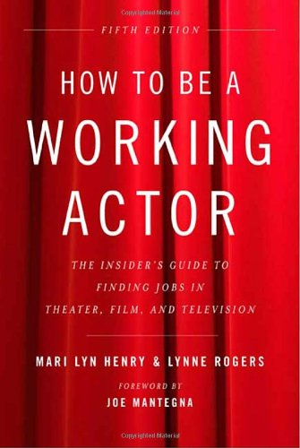 How to Be a Working Actor, 5th Edition: The Insider's Guide to Finding Jobs in Theater, Film & Television (How to Be a Working Actor: The Insider's Guide to Finding Jobs)