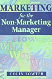 Marketing for the Non-marketing Manager Colin V. Sowter