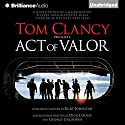 Tom Clancy Presents: Act of Valor (       UNABRIDGED) by Dick Couch, George Galdorisi Narrated by Steven Weber