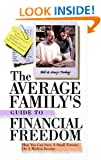 The Average Family's Guide to Financial Freedom How You can Save a Small Fortune on a Modest Income