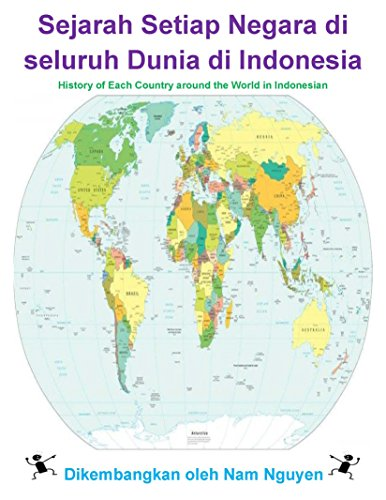 Nam Nguyen - History of Each Country Around The World in Indonesian: Sejarah Setiap Negara di seluruh Dunia di Indonesia (English Edition)