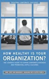 img - for How Healthy Is Your Organization?: The Leader's Guide to Curing Corporate Diseases and Promoting Joyful Cultures (Creating Corporate Cultures) book / textbook / text book