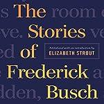 The Stories of Frederick Busch | Frederick Busch,Elizabeth Strout (editor)