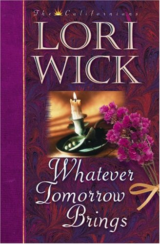 Whatever Tomorrow Brings (The Californians, 1), LORI WICK