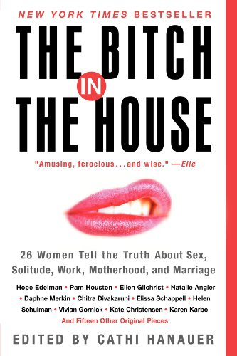 The Bitch in the House: 26 Women Tell the Truth About...