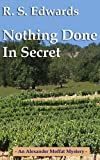 img - for Nothing Done in Secret (Alexander Moffat Mysteries Book 1) book / textbook / text book