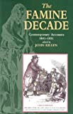 The Famine Decade: Contemporary Accounts, 1841-1851 (0856405604) by Killen, John