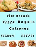 Flat Breads and Pizza (Delicious Recipes Book 21) (English Edition)