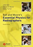 img - for Ball and Moore's Essential Physics for Radiographers by Ball, John, Moore, Adrian D., Turner, Steve (2008) Paperback book / textbook / text book