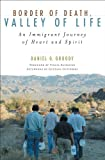 img - for Border of Death, Valley of Life: An Immigrant Journey of Heart and Spirit (Celebrating Faith: Explorations in Latino Spirituality and Theology) book / textbook / text book