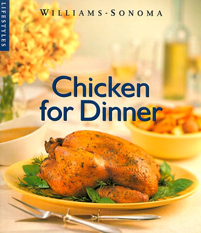 Image for Chicken for Dinner (Williams-Sonoma Lifestyles , Vol 2)