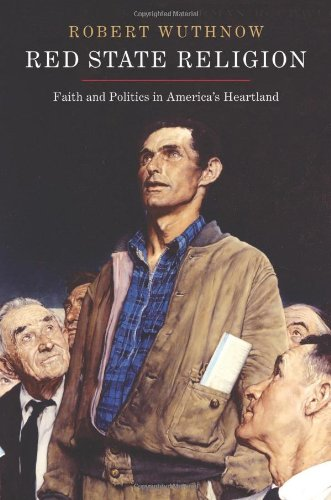 Red State Religion: Faith and Politics in America's Heartland, Robert Wuthnow