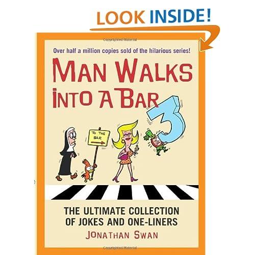 Man Walks Into a Bar 2: The Ultimate Collection of Jokes and One-Liners. Jonathan Swan Jonathan Swan