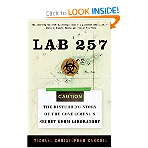 Lab 257 : The Disturbing Story of the Government's Secret Plum Island Germ Laboratory Michael Christopher Carroll