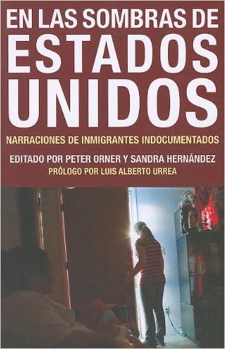 En las Sombras de Estados Unidos: Narraciones de Inmigrantes Indocumentados (Voice of Witness) (Spanish Edition)