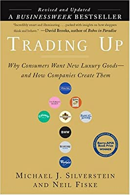 Trading Up (Revised Edition): Why Consumers Want New Luxury Goods . . . and How Companiescreate Them