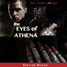The Eyes of Athena: Ari Cohen, Book 1 (       UNABRIDGED) by Spencer Hawke Narrated by Spencer Hawke