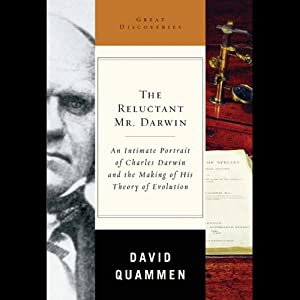 The Reluctant Mr. Darwin: Charles Darwin and the Making of His Theory of Evolution | [David Quammen]