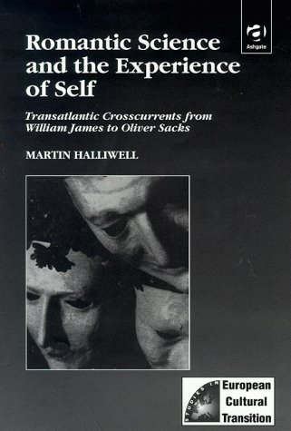 Romantic Science and the Experience of Self: Transatlantic Crosscurrents from William James to Oliver Sacks
