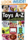 Toys A to Z : A Guide and Dictionary for Collectors, Antique Dealers and Enthusiasts