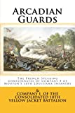 Arcadian Guards: The French Speaking Confederates of Company F of Mouton's 18th Louisiana Infantry: & Company I of the Consolidated 18th Yellow Jacket Battalion