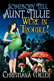 Somebody Tell Aunt Tillie Were In Trouble! (The Toad Witch Mysteries Book 2)