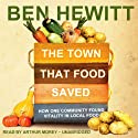 The Town That Food Saved: How One Community Found Vitality in Local Food (       UNABRIDGED) by Ben Hewitt Narrated by Arthur Morey