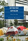 Getting Past Capitalism: History, Vision, Hope (Critical Studies on the Left)