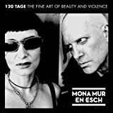 "120 Tage - The Fine Art Of Beauty And Violencevon ""Mona Mur & En Esch"""