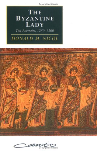 Byzantine Lady : Ten Portraits 1250-1500, DONALD M. NICOL