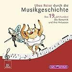 Uhus Reise durch die Musikgeschichte - Das 19. Jahrhundert (2): Die Romantik und ihre Virtuosen | Leonhard Huber