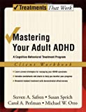 img - for Mastering Your Adult ADHD: A Cognitive-Behavioral Treatment Program Client Workbook (Treatments That Work) book / textbook / text book