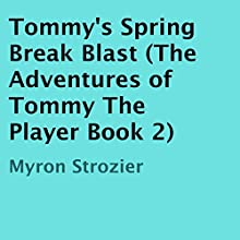 Tommy's Spring Break Blast: The Adventures of Tommy The Player, Book 2 (       UNABRIDGED) by Myron Strozier Narrated by Rose Conner