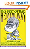 Best Of Bad Hemingway: Vol 1: choice entries from the harry's bar & american grill imitation hemingway competition