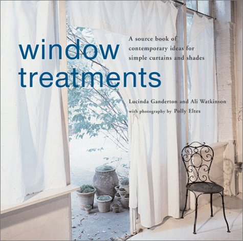 Window Treatments: A Source Book of Contemporary Ideas for Simple Curtains and Shades (Window Treatment Ideas)