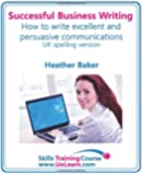 Successful Business Writing. How to Write Business Letters, Emails, Reports, Minutes and for Social Media. Improve Your English Writing and Grammar. I (Skills Training Course)