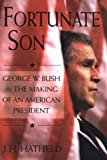 Fortunate Son: George W. Bush and the Making of an American President (0312242689) by James Hatfield